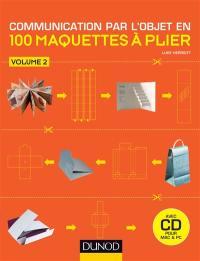 Communication par l'objet en 100 maquettes à plier. Volume 2, 100 nouvelles maquettes à plier pour communiquer par l'objet
