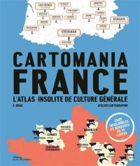 Cartomania France : l'atlas insolite de culture générale : 2.500 infos drôles et sérieuses en 75 cartes