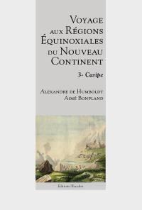 Voyage aux régions équinoxiales du nouveau continent. Volume 3, Caripe