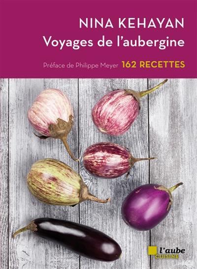 Voyages de l'aubergine : 162 recettes