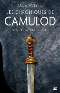 Les chroniques de Camulod. Volume 1, La pierre céleste