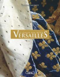 Et Louis XIV rêva… Versailles