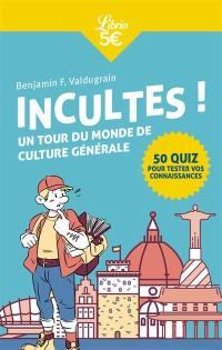 Incultes !