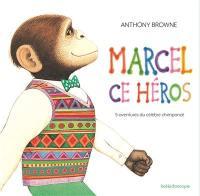 Marcel, ce héros : 5 aventures du célèbre chimpanzé