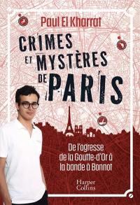 Crimes et mystères de Paris : de l'ogresse de la Goutte-d'Or à la bande à Bonnot