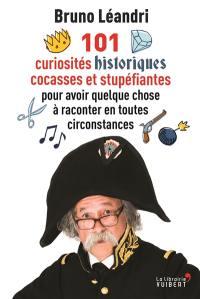 101 curiosités historiques cocasses et stupéfiantes