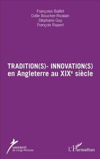 Tradition(s)-innovation(s) en Angleterre au XIXe siècle