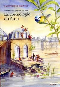 Petit traité d'écologie sauvage, La cosmologie du futur