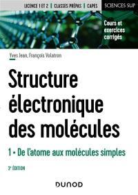 Structure électronique des molécules. Volume 1, De l'atome aux molécules simples