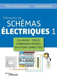 Mémento de schémas électriques. Volume 1, Eclairage, prises, commandes dédiées, solutions connectées