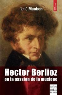 Hector Berlioz ou La passion de la musique