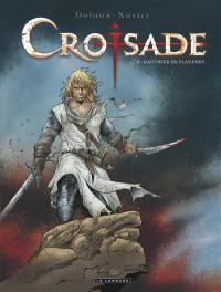 Croisade. Volume 5, Gauthier de Flandres