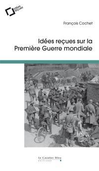 Idées reçues sur la Première Guerre mondiale
