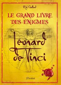 Le grand livre des énigmes Léonard de Vinci