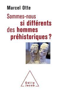 Sommes-nous si différents des hommes préhistoriques ?