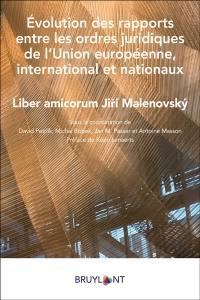Evolution des rapports entre les ordres juridiques de l'Union européenne, international et nationaux