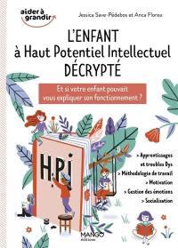 L'enfant à haut potentiel intellectuel décrypté : et si votre enfant pouvait vous expliquer son fonctionnement ?