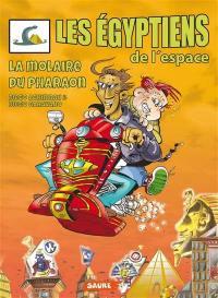 Les Egyptiens de l'espace. Volume 1, La molaire du pharaon