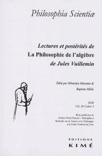 Philosophia scientiae. n° 24-3, Lectures et postérités de La philosophie de l'algèbre de Jules Vuillemin