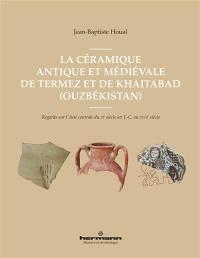 La céramique antique et médiévale de Termez et de Khaitabad (Ouzbékistan)