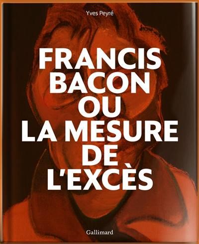 Francis Bacon ou La mesure de l'excès