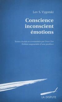 Conscience, inconscient, émotions. Précédé de Vygotski, la conscience comme liaison. Suivi de L'affect et sa signification