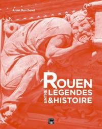 Rouen, entre légendes & histoire