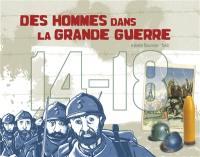 Des hommes dans la Grande Guerre
