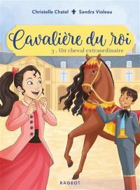 Cavalière du roi. Volume 3, Un cheval extraordinaire