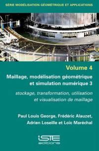 Maillage, modélisation géométrique et simulation numérique. Volume 3, Stockage, transformation, utilisation et visualisation de maillage