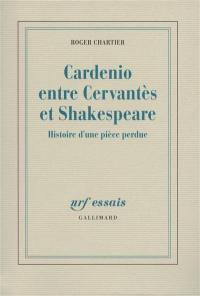 Cardenio entre Cervantes et Shakespeare