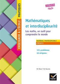 Mathématiques et interdisciplinarité : les maths, un outil pour comprendre le monde : cycle 3, nouveaux programmes 2016, matériel photocopiable