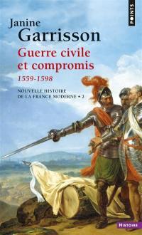 Nouvelle histoire de la France moderne. Volume 2, Guerre civile et compromis