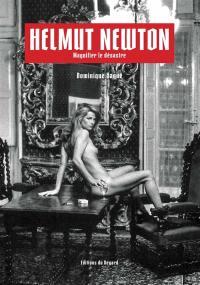 Helmut Newton : magnifier le désastre