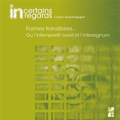 Incertains regards : cahiers dramaturgiques. n° 10, Formes transitoires... Ou l'intempestif Covid et l'interregnum