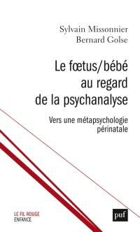 Le foetus-bébé au regard de la psychanalyse