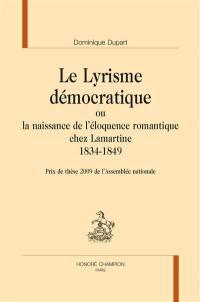 Le lyrisme démocratique ou La naissance de l'éloquence romantique chez Lamartine, 1834-1849