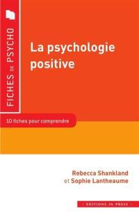 La psychologie positive : 10 fiches pour comprendre : bien-être, optimisme, altruisme, compétences psychosociales, pleine conscience...