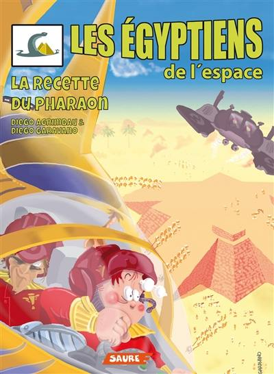 Les Egyptiens de l'espace. Volume 2, La recette du pharaon