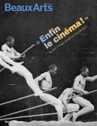 Enfin le cinéma ! : quand l'image choisit le mouvement : Musée d'Orsay