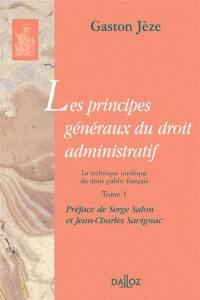 Les principes généraux du droit administratif. Volume 1, La technique juridique du droit public français