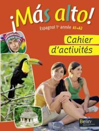Mas alto ! espagnol 1re année : niveau A1 : cahier d'activités élève
