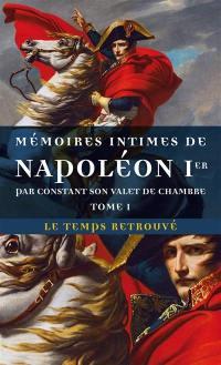 Mémoires intimes de Napoléon Ier, par Constant son valet de chambre. Volume 1,