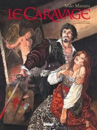 Le Caravage. Volume 1, La palette et l'épée