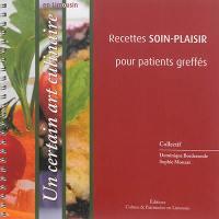 Un certain art culinaire : recettes soin-plaisir pour patients greffés : en Limousin
