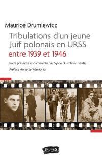 Tribulations d'un jeune Juif polonais en URSS entre 1939 et 1946