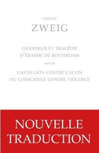Grandeur et tragédie d'Erasme de Rotterdam; Suivi de Castellion contre Calvin ou Conscience contre violence