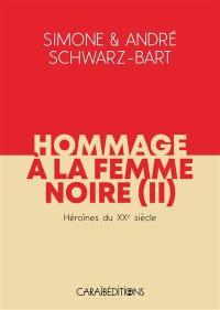 Hommage à la femme noire. Volume 2, Héroïnes du XXe siècle