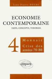 Economie contemporaine. Volume 4, Monnaie, crise des années 1970-80