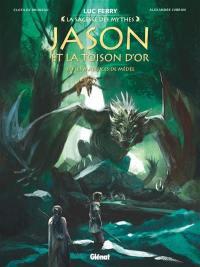 Jason et la Toison d'or. Volume 3, Les maléfices de Médée